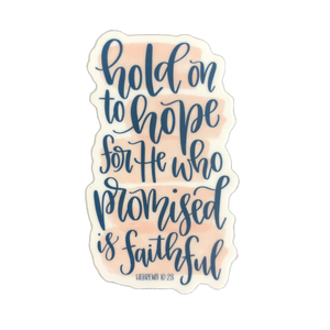 Hold on to Hope, for He Who Promised is Faithful