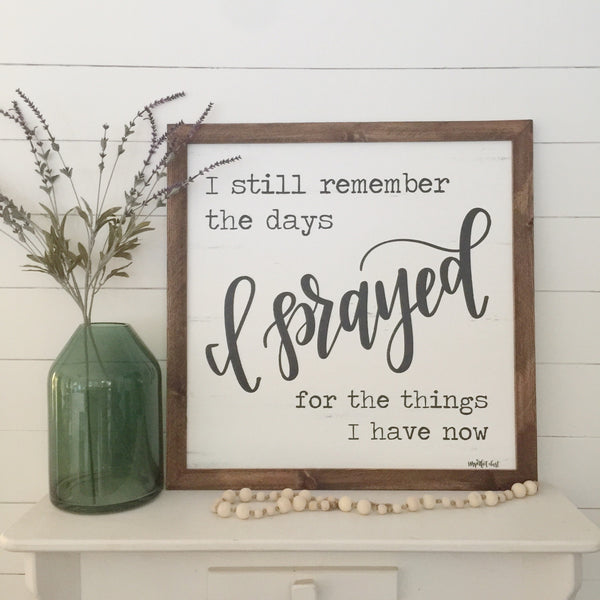 I still remember the days I prayed for what I have now - 25x25 Wood Framed sign board
