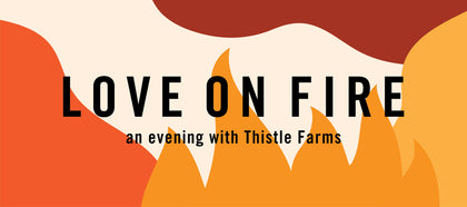 Love on Fire: An Evening with Thistle Farms