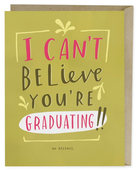 I Can't Believe You're Graduating! (No offense)