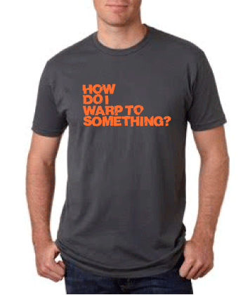 How do I Warp to Something T-Shirt