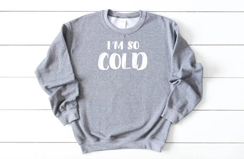 I'm So Cold Sweatshirt