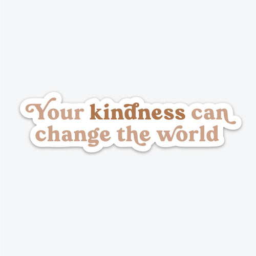 Your Kindness Can Change the World - Sticker
