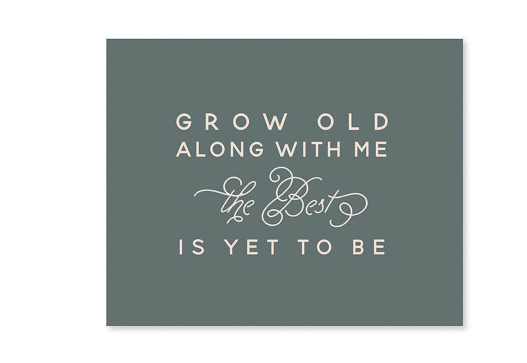 Grow Old With Me Print