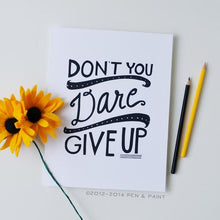 """Don't You Dare Give Up"" Art Print"