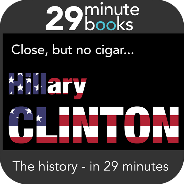 Hillary Clinton - The History - Close, but no cigar