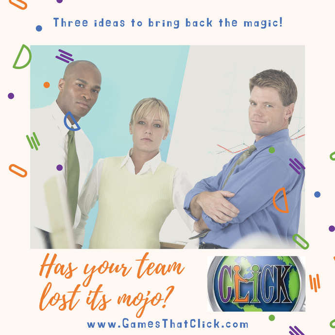 Has your team lost its mojo? Three ideas to bring back the magic!
