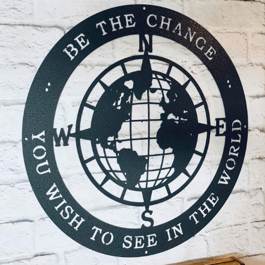 "METAL ""Be the change you wish to see in the world"" Compass World Quote Sign"