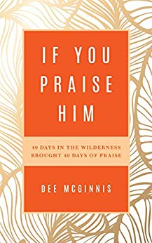 If You Praise Him by Dee McGinnis