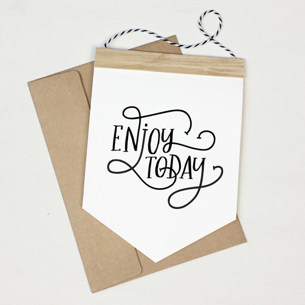 Enjoy Today - Banner Greeting Card