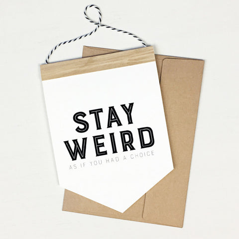 Stay Weird - Banner Greeting Card