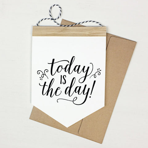 Today Is The Day - Banner Greeting Card