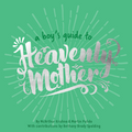 A Boy's Guide to Heavenly Mother