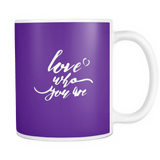 Love Who You Are MUG