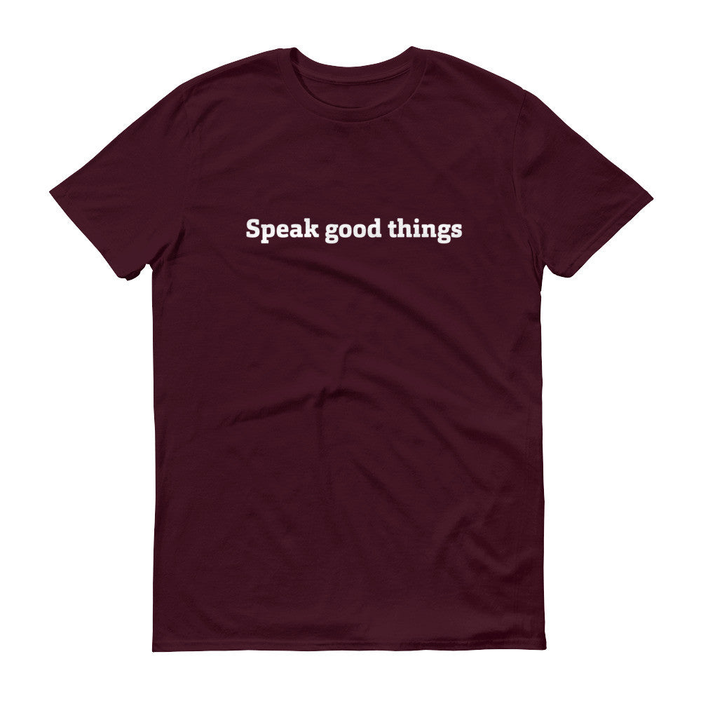 Speak good things