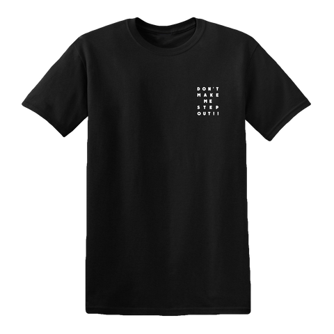 """Don't Make Me Step Out"" T-Shirt [Black]"