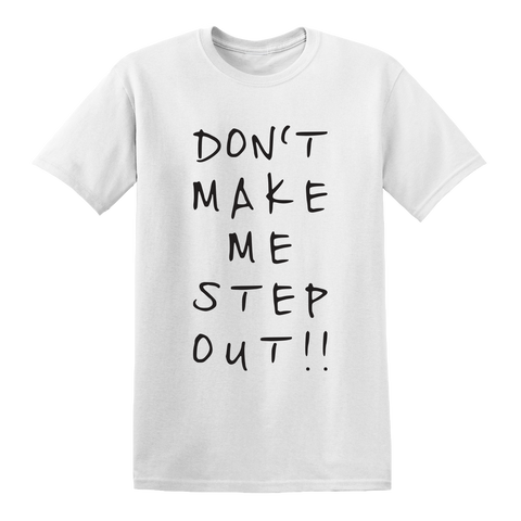 """Don't Make Me Step Out"" T-Shirt [White]"