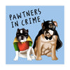 Pawtners In Crime Anniversary Card- US