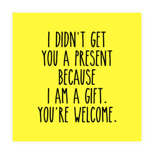 I Am A Gift Birthday Card