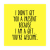 I Am A Gift Birthday Card - US