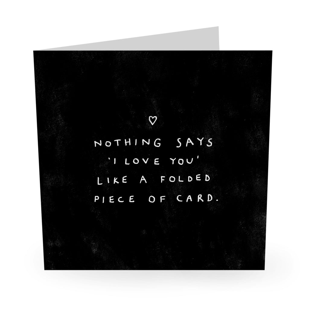Nothing Says I Love You Like A Folded Piece Of Card