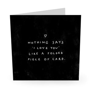Nothing Says I Love You Like A Folded Piece Of Card Love / Anniversary Card