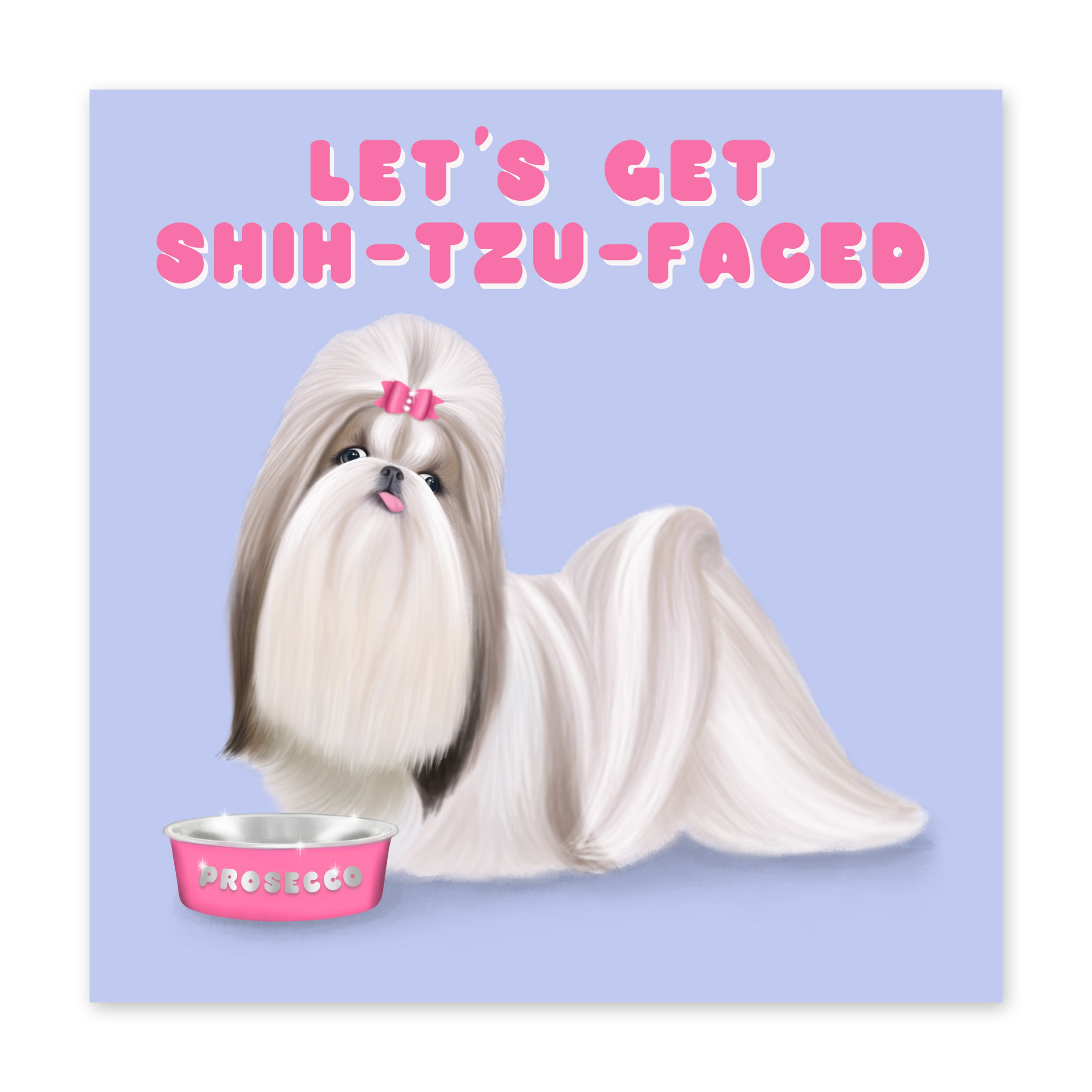 Let's Get Shih-tzu Faced Birthday Card