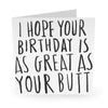 Hope Your Birthday Is As Great As Your Butt Card