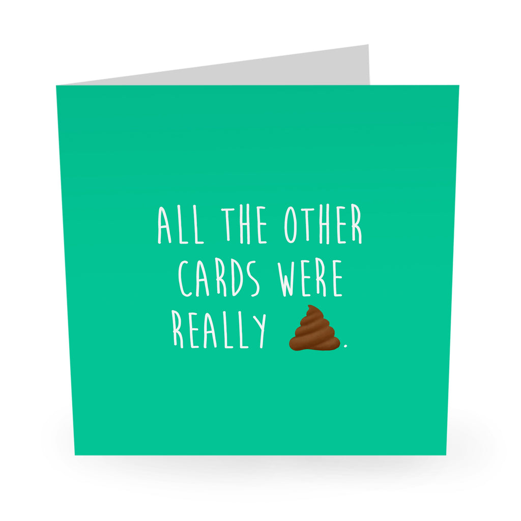 All The Other Cards Were Shit Birthday Card - US