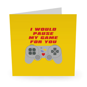 I Would Pause My Game For You Anniversary Card - US