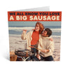 Love A Big Sausage Birthday Card