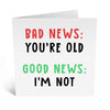 Bad News You're Old Birthday Card