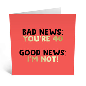 Bad News You're 40 Birthday Card