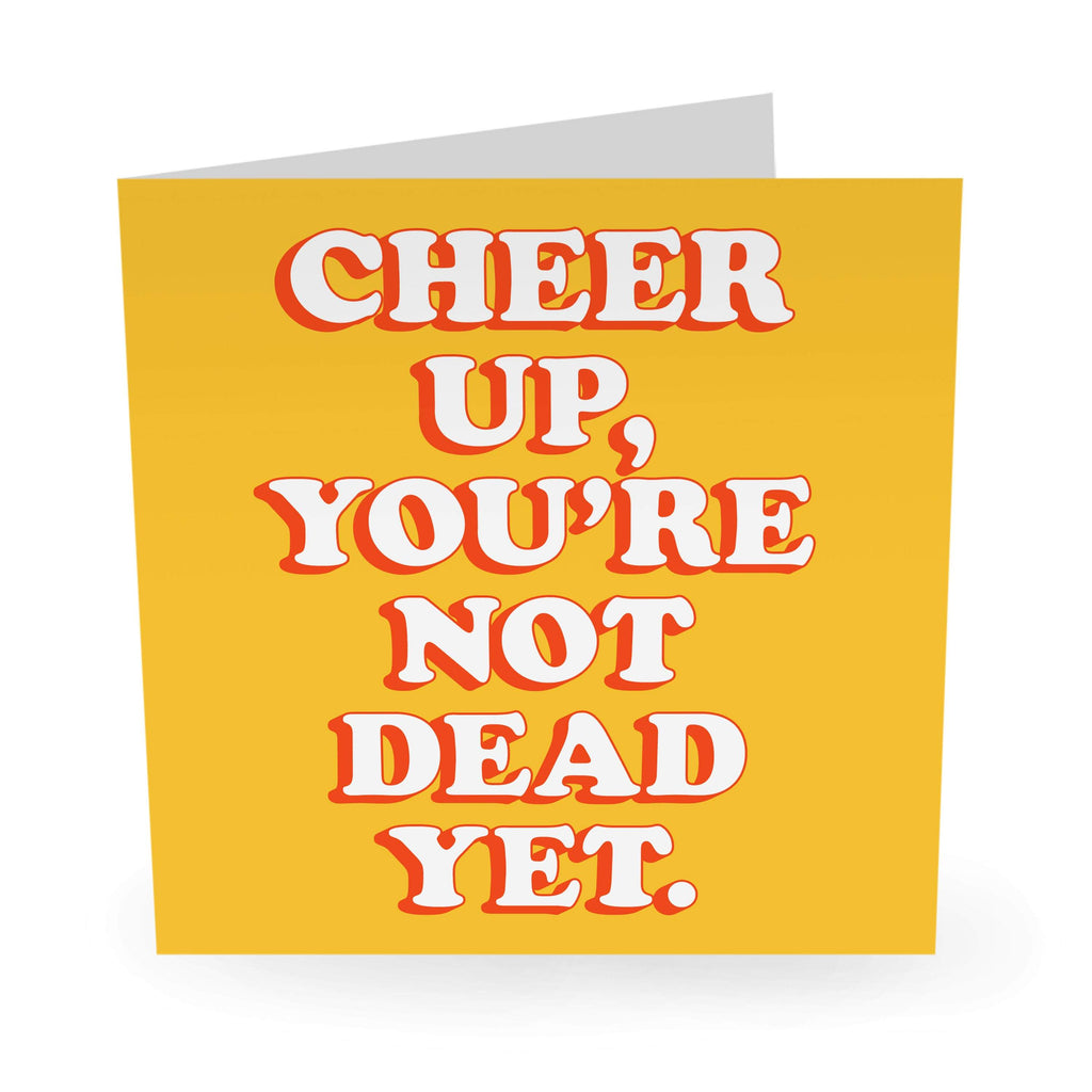 You're Not Dead Yet Birthday Card