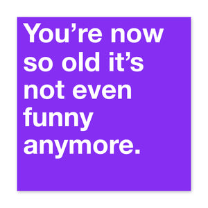 You're Now So Old Birthday Card