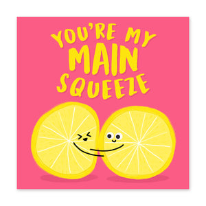 You're My Main Squeeze Love / Anniversary Card