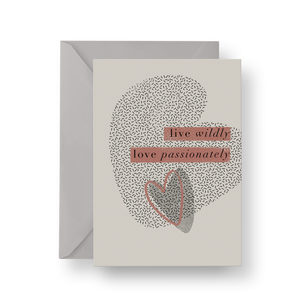 Live Wildly, Love Passionately Card