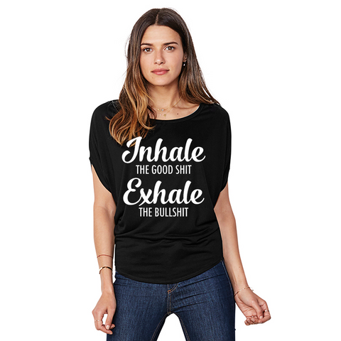 Inhale the Good Shit Exhale the Bullshit - Flowy Circle Top