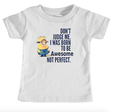 Kids Tees - Don't Judge Me I Was Born To Be Awesome Not Perfect - Kids T-Shirt Ages 1/2 - 12/14 Years Old