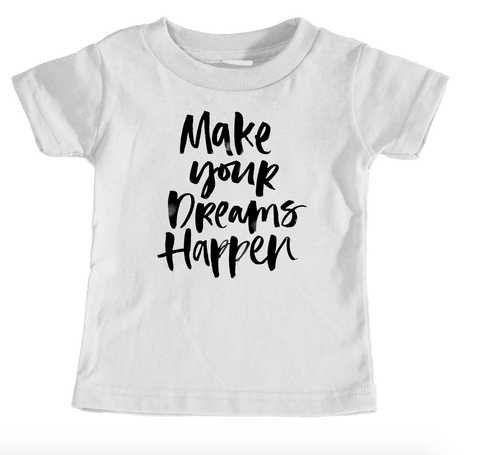 Kids Tees - Make Your Dreams Happen - Kids T-Shirt Ages 1/2 - 12/14 Years Old
