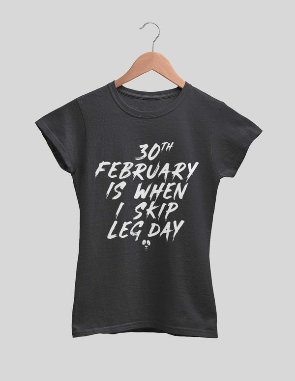 30th February Is When I Skip Leg Day Women's Tee