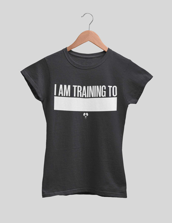 I Am Training To Women's Tee