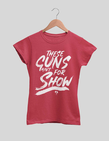 These Guns Ain't For Show Women's Tee
