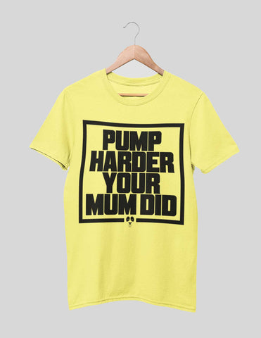 Pump Harder Your Mum Did Men's Tee