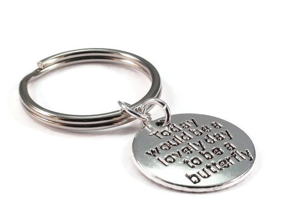Today Would Be a Lovely Day to Be a Butterfly Key Chain