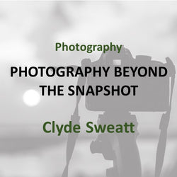 Photography with Sweatt - BEYOND THE SNAPSHOT (All Levels)