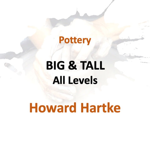 Pottery with Hartke - BIG & TALL (All Levels)