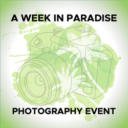 WEEK IN PARADISE: 2 Part Photographic Event (More Info)