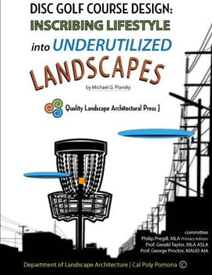 Book: Disc Golf Course Design: Inscribing Lifestyle into Underutilized Landscapes - by Michael G. Plansky