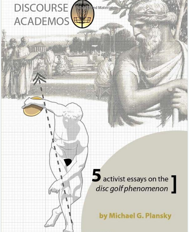 Book: Discourse Academos: 5 Activist Essays on the Disc Golf Phenomenon - by Michael G. Plansky